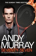 Andy Murray: Seventy-seven : My Road to Wimbledon Glory - Andy Murray