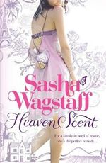 Heaven Scent : For a family in need of rescue, she's the perfect remedy - Sasha Wagstaff