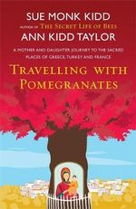 Traveling with Pomegranates - Sue Monk Kidd