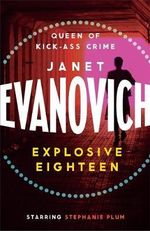 Explosive Eighteen : Stephanie Plum Series : Book 18 - Janet Evanovich