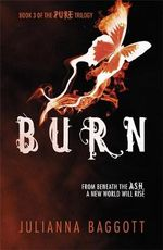 Burn : Pure Trilogy: Book 3 - Julianna Baggott