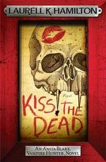 Kiss the Dead : Anita Blake Vampire Hunter Series : Book 21 - Laurell K. Hamilton