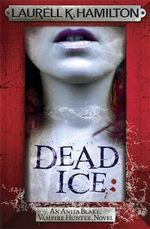 Dead Ice : The Anita Blake, Vampire Hunter Series : Book 24 - Laurell K. Hamilton