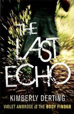 The Last Echo : Body Finder Series : Book 3  - Kimberly Derting