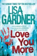 Love You More : Your Husband Is Dead - Your Daughter Is Missing - What Would You Do? - Lisa Gardner