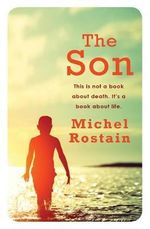 The Son : This is not a book about death.  It's a book about life. - Michel Rostain