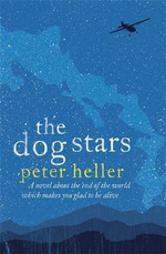 The Dog Stars : A Novel About The End Of The  World Which Makes Your Glad To Be Alive - Peter Heller