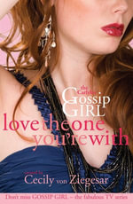 Gossip Girl The Carlyles : Love The One You're With - Cecily von Ziegesar
