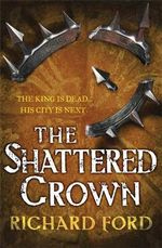 The Shattered Crown : Steelhaven Series : Book 2 - Richard Ford