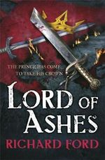 Lord of Ashes : Steelhaven Series : Book 3 - Richard Ford