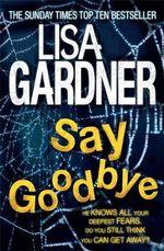 Say Goodbye : FBI Profiler - Lisa Gardner