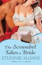 The Scoundrel Takes a Bride : Regency Rogues: Eternal Romance Series : Book 5 - Stefanie Sloane