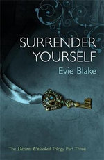 Surrender Yourself : The Desires Unlocked Trilogy Part Three - Evie Blake