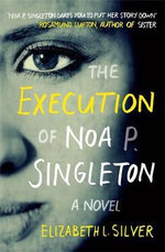 The Execution of Noa P. Singleton - Elizabeth L. Silver