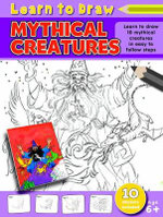Learn to Draw Mythical Creatures : Learn to Draw - 10 Mythical creatures in easy to follow steps - 10 stickers included - Amy McHugh