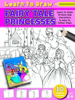 Learn to Draw Fairy Tale Princesses : Learn to Draw - 10 Fairy tale characters in easy to follow steps - 10 stickers included - Amy McHugh