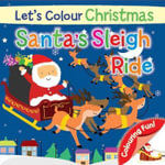 Let's Colour Christmas - Santa's Sleigh Ride - North Parade Publishing
