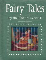 Fairy Tales : By Charles Perrault