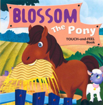 Blossom the Pony  : A Touch and Feel book