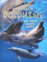 Discover Dolphins and Their Watery World : Wonders of Learning - North Parade Publishing Ltd