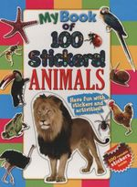 My Book Of 100 Stickers - Animals : Have Fun With Stickers And Activities! 100 Reusable Stickers Inside