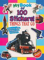 Things That Go : My Book Of 100 Stickers - 100 Reusable Stickers Inside