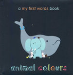 Animal Colours : A My First Words Book