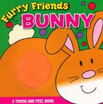 Furry Friends : Bunny : A Touch and Feel book