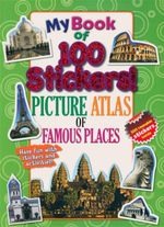 My Book Of 100 Stickers - Picture Atlas Of Famous Places : Have Fun With Stickers And Activities! 100 Reusable Stickers Inside