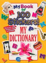 My Book Of 100 Stickers - My Dictionary : Have Fun With Stickers And Activities! 100 Reusable Stickers Inside
