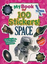 My Book Of 100 Stickers - Space : Have Fun With Stickers And Activities! 100 Reusable Stickers Inside