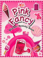 Pink Fancy : Sticker Activity Book - More Than 100 Reusable Stickers Inside