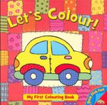 Let's Colour! Little Car : My First Colouring Book - Jo Joof