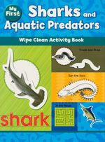 My First Sharks And Aquatic Predators : Wipe Clean Activity Book