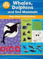 My First Whales, Dolphins And Sea Mammuals : Wipe Clean Activity Book