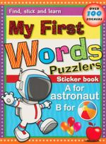 My First Word Puzzlers : Find, Stick And Learn Sticker Book - Over 100 Stickers