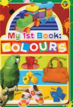 My First Book : Colours : My First Book Ser.