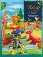 Fairy Tales : Based on the Stories by Charles Perrault - Charles Perrault