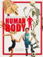 My First Book on the Human Body : A Visual Guide to Human Anatomy
