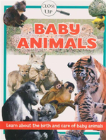 Baby Animals - Close Up : Learn About the Birth and Care of Baby Animals