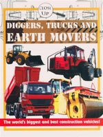 Diggers, Trucks and Earth Movers : The World's Biggest and Best Construction Vehicles! - Close Up Series