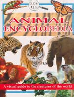 Animal Encyclopedia : Close Up Series : A Visual Guide to the Creatures of the World