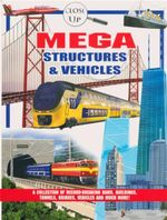 Mega Structures & Vehicles : Close Up Series : A Collection of Record-Breaking Dams, Buildings, Tunnels, Bridges, Vehicles and Much More!