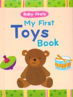 My First Toys Book : Baby Firsts - Kelly Bryne