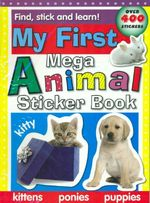 My First Mega Animal Sticker Book : Kittens - Ponies - Puppies