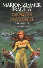 The Ages of Chaos : Stormqueen/Hawkmistress - Marion Zimmer Bradley
