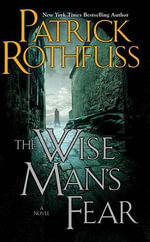 The Wise Man's Fear : Kingkiller Chronicles Series : Book 2 - Patrick Rothfuss