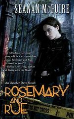Rosemary and Rue : An October Daye Novel - Seanan McGuire