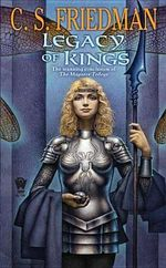 Legacy of Kings : Book Three of the Magister Trilogy - C S Friedman