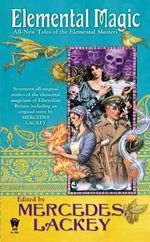 Elemental Magic : All-New Tales of the Elemental Masters - Mercedes Lackey